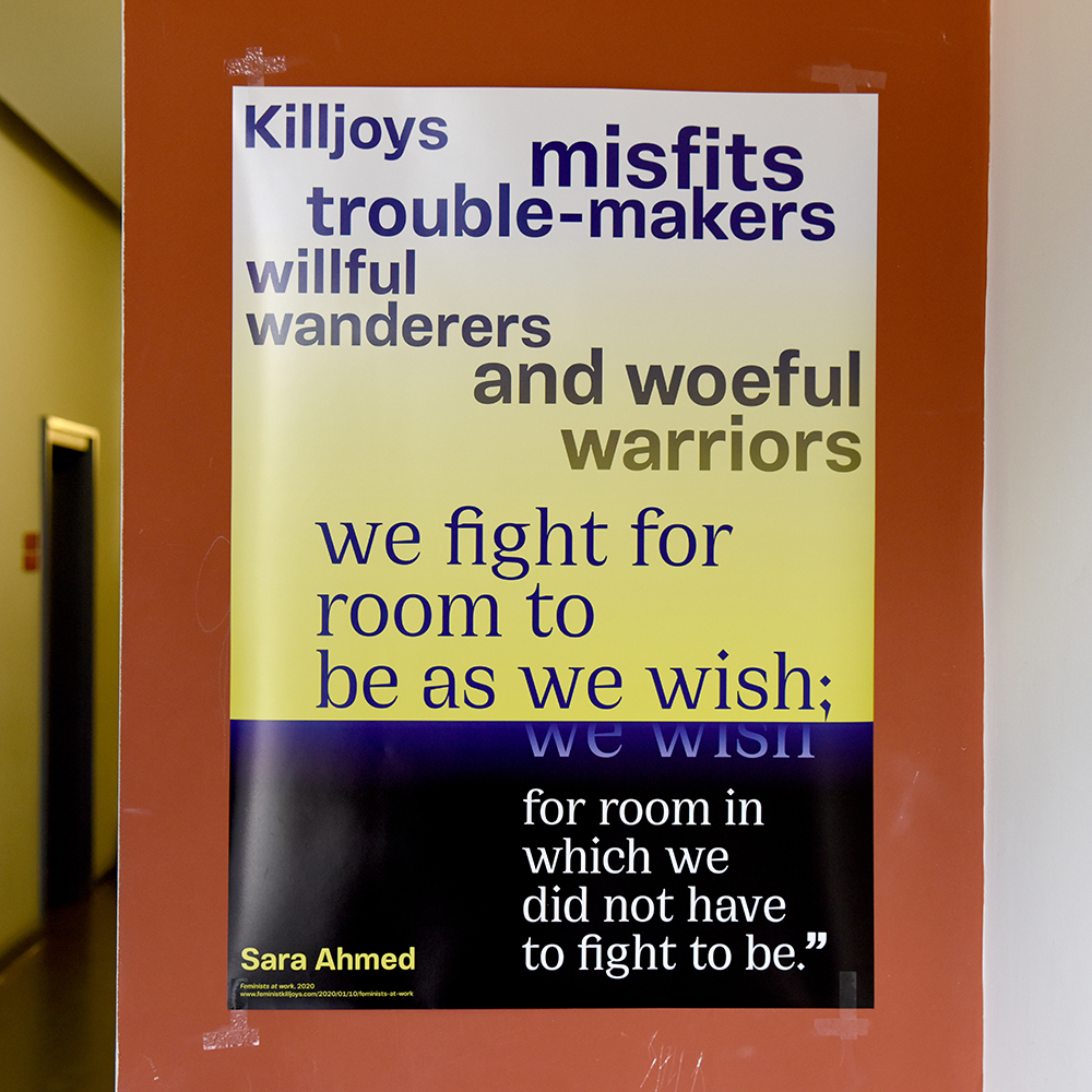 """Sara Ahmed: """"Killjoys, misfits, trouble-makers; willful wanderers and woeful warriors: we fight for room to be as we wish; we wish for room in which we did not have to fight to be."""""""